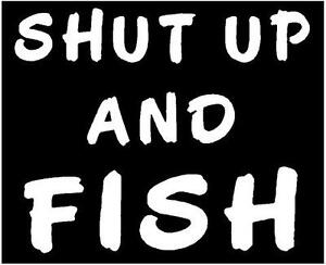 White vinyl decal shut up and fish sticker fishing boat for Shut up and fish