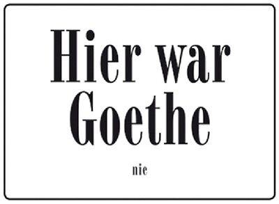 Hier war Goethe nie Blechschild 10,5x14,8 cm Schild PC302/044