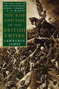 The Rise and Fall of the British Empire by Laurence James