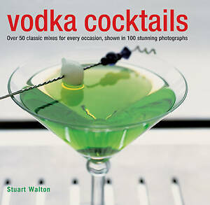Vodka Cocktails Over 50 Classic Mixes for Every Occasion Shown in 100 - London, Greenwich, United Kingdom - Vodka Cocktails Over 50 Classic Mixes for Every Occasion Shown in 100 - London, Greenwich, United Kingdom
