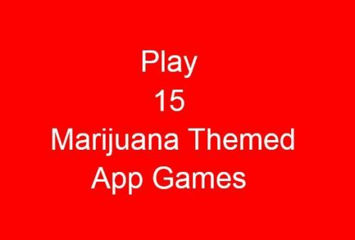 Play 15 Marijuana themed app games