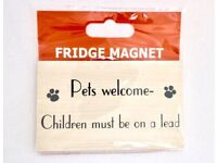 """Brand New Small Wooden Fridge Magnet """"Pet's Welcome Children must be on a lead"""""""