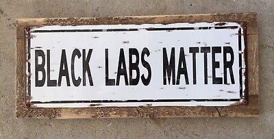 Used, Black Labs Matter Labrador Retriever Dog Dogs AKC Pup Framed Vintage Steel Sign for sale  San Diego
