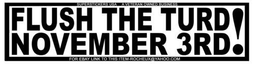 "TRUMP: ""FLUSH THE TURD NOVEMBER 3RD""-VINYL BUMPER STICKER-TUF WEATHERPROOF VINYL"