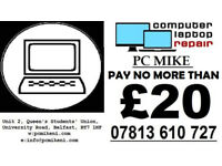 PC MIKE: LAPTOP AND PC REPAIRS: PAY NO MORE THAN £20: NO FIX NO FEE: BELFAST BASED SHOP