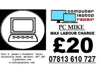 PC MIKE: LAPTOP AND PC REPAIRS: £20 MAX LABOUR: NO FIX NO FEE: BELFAST BASED SHOP