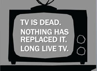 Television is Dead.