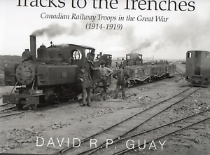 TRACKS TO THE TRENCHES CANADIAN RAILWAY TROOPS IN GREAT WAR