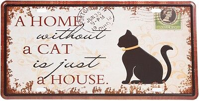 RETRO DEKO BLECHSCHILD A HOME WITHOUT A CAT IS JUST A HOUSE KATZE MET234