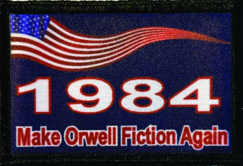 1984 Make Orwell Fiction Again Tactical Military Army Badge Hook Flag