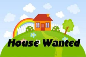 WANTED A HOUSE TO RENT