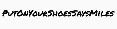 PutOnYourShoesSaysMiles