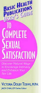 User's Guide to Complete Sexual Satisfaction: Discover Natural Ways to Encourage