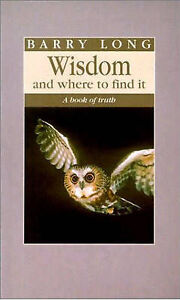 Good, Wisdom and Where to Find It: A Book of Truth, Barry Long, Book