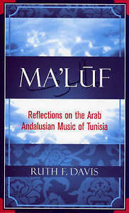 Ma'luf: Reflections on the Arab Andalusian Music of Tunisia by Ruth F. Davis