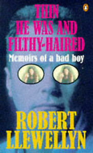 Thin-He-Was-and-Filthy-haired-Memoirs-of-a-Bad-Boy-by-Robert-Llewellyn