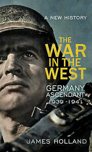 The War in the West - A New History: Volume 1: Germany Ascendant 1939-1941 (A Ne