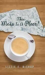 This Mess Is a Place! by Bishop, Lizzie E. -Hcover