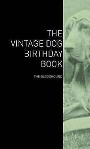 The Vintage Dog Birthday Book - The Bloodhound by Various