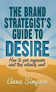 Simpson, Anna-Brand Strategist`S Guide To Desire  BOOKH NEW