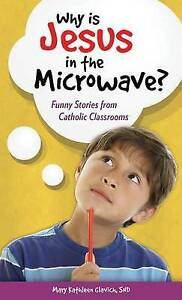 Why Is Jesus in Microwave? Funny Stories Catholic Class by Glavich Mary Kathleen