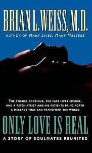 Only Love Is Real: A Story of Soulmates Reunited Weiss, Brian L.Hardback Version