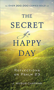 The Secret of a Happy Day: Reflections on Psalm 23 by Chapman, J. Wilbur