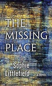 The Missing Place by Littlefield, Sophie -Hcover