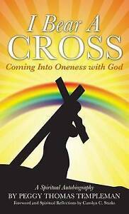 I Bear a Cross: Coming Into Oneness with God by Templeman, Peggy Thomas -Hcover