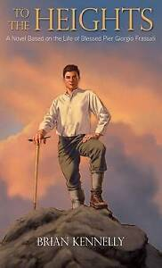 To Heights Novel Based on Life Blessed Pier Giorgio by by Kennelly Brian