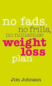 No Fads, No Frills, No Nonsense Weight Loss Plan: A Pocket Guide to What Works,