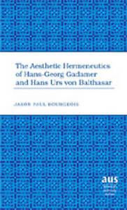 The Aesthetic Hermeneutics of Hans-Georg Gadamer and Hans Urs Von Balthasar, Jas