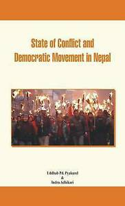 State of Conflict and Democratic Movement in Nepal, Uddhab P. Pyakurel