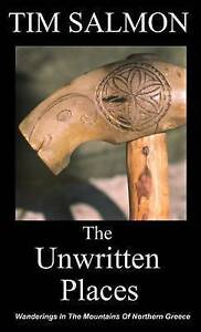 The Unwritten Places: Wanderings in the Mountains of Northern Gre by Salmon, Tim