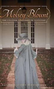 Molsey Blount: The Colonial First Lady of Tennessee by Nancy Fessenden McEntee