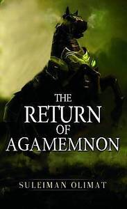The Return of Agamemnon by Olimat, Suleiman -Paperback