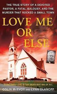 Love Me or Else: The True Story of a Devoted Pastor, a Fatal Jealousy,-ExLibrary