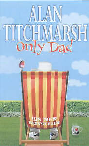 """AS NEW"" Only Dad, Titchmarsh, Alan, Book"