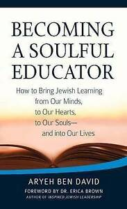 Becoming Soulful Educator How Bring Jewish Learning Ou by David Rabbi Aryeh Ben