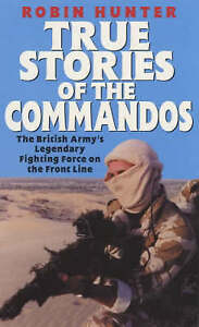 True Stories of the Commandos: The British Army's Legendary Front Line Fighting