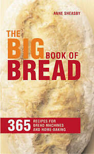 The Big Book of Bread: 365 Recipes for Bread Machine..., Sheasby, Anne Paperback