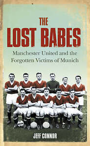 The Lost Babes: Manchester United and the Forgotten Victims of Munich  H6