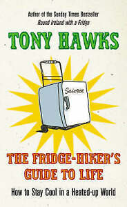 The Fridge-Hiker's Guide to Life: How to Stay Cool When You're Feeling the Heat,