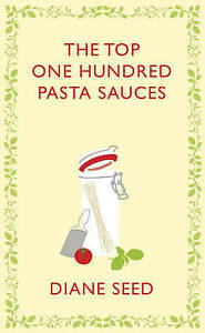 SEED,DIANE-TOP ONE HUNDRED PASTA SAUCES, THE BOOK NEW