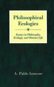 Philosophical Ecologies: Essays in Philosophy, Ecology, and Human Life,Iannone,