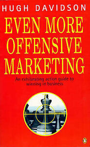 Even More Offensive Marketing: An Exhilarating Action Guide to Winning in Busine