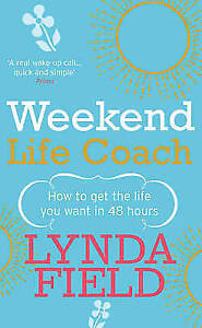 Weekend-Life-Coach-How-to-get-the-life-you-want-in-48-hours-by-Lynda-Field-Pa