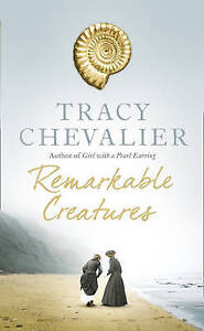 Remarkable Creatures, Chevalier, Tracy, Excellent Book