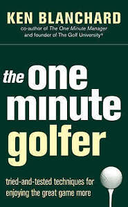 The One Minute Golfer: Tried-and-tested Techniques for Enjoying the Great Game M