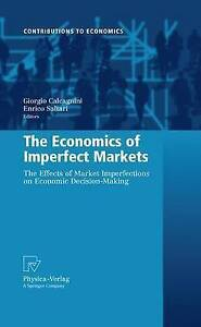 The Economics of Imperfect Markets: The Effects of Market Imperfections on Econ